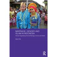 Marriage, Gender and Islam in Indonesia: Women Negotiating Informal Marriage, Divorce and Desire by Platt; Maria, 9780415662611