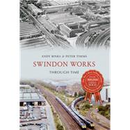 Swindon Works Through Time by Timms, Peter, 9781445642611