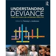Understanding Deviance: Connecting Classical and Contemporary Perspectives by Anderson; Tammy, 9780415642613
