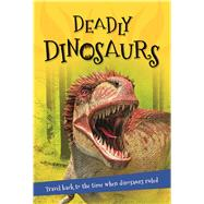 Deadly Dinosaurs Everything you want to know about these prehistoric giants in one amazing book by Unknown, 9780753472613