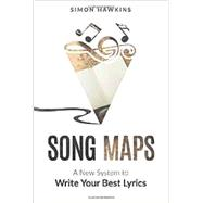 Song Maps: A New System to Write Your Best Lyrics by Simon Hawkins, 9781533592613