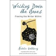 Writing down the Bones : Freeing the Writer Within by GOLDBERG, NATALIE, 9781590302613