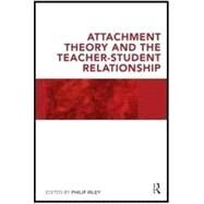 Attachment Theory and the Teacher-Student Relationship: A Practical Guide for Teachers, Teacher Educators and School Leaders by Riley; Philip John, 9780415562614