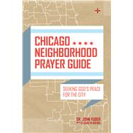 Chicago Neighborhood Prayer Guide Seeking God's Peace For the City by Fuder, John Dr.; Koenig, Elizabeth, 9780802412614
