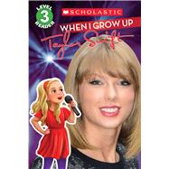 When I Grow Up: Taylor Swift (Scholastic Reader, Level 3) by Scholastic, 9780545862615
