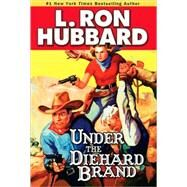 Under the Diehard Brand by Hubbard, L. Ron, 9781592122615