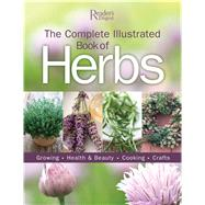 The Complete Illustrated Book of Herbs: Growing, Health & Beauty, Cooking, Crafts by Reader's Digest, 9781606522615