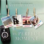 The Perfect Moment by Andrews, Andy, 9780718032616