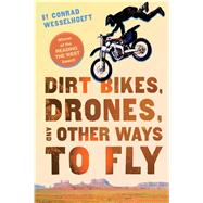 Dirt Bikes, Drones, and Other Ways to Fly by Wesselhoeft, Conrad, 9780544542617