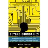 Beyond Boundaries The New Neuroscience of Connecting Brains with Machines---and How It Will Change Our Lives by Nicolelis, Miguel, 9781250002617