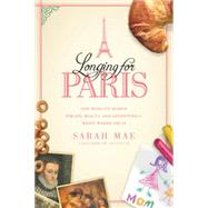 Longing for Paris: One Woman�s Search for Joy, Beauty, and Adventure Right Where She Is by Mae, Sarah, 9781414372617