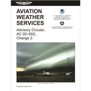 Aviation Weather Services (2015 Edition) FAA Advisory Circular 00-45G, Change 2 by Unknown, 9781619542617