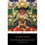 The All-pervading Melodious Drumbeat: The Life of Ra Lotsawa by Senge, Ra Yeshe; Cuevas, Bryan J., 9780142422618
