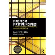 Fire from First Principles: A Design Guide to International Building Fire Safety by Stollard; Paul, 9780415832618