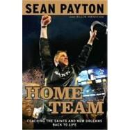 Home Team : Coaching the Saints and New Orleans Back to Life by Payton, Sean; Henican, Ellis, 9780451232618
