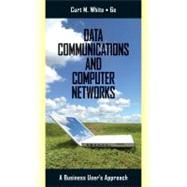 Data Communications and Computer Networks : A Business User's Approach by White, Curt, 9780538452618