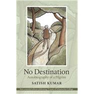 No Destination: Autobiography of a Pilgrim by Kumar, Satish, 9780857842619