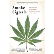 Smoke Signals : A Social History of Marijuana - Medical, Recreational and Scientific by Lee, Martin A., 9781439102619
