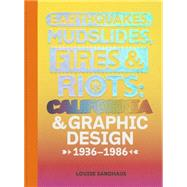 Earthquakes, Mudslides, Fires & Riots: California and Graphic Design, 1936-1986 by Sandhaus, Louise; Wild, Lorraine; Crisp, Denise; Worthington, Michael, 9781938922619