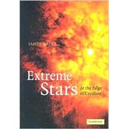 Extreme Stars : At the Edge of Creation by James B. Kaler, 9780521402620