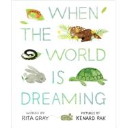 When the World Is Dreaming by Gray, Rita; Pak, Kenard, 9780544582620