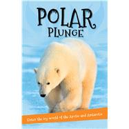 Polar Plunge Everything you want to know about the Arctic and Antarctic in one amazing book by Unknown, 9780753472620