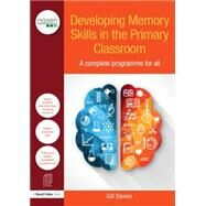 Developing Memory Skills in the Primary Classroom: A complete programme for all by Davies; Gill, 9781138892620