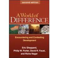 A World of Difference, Second Edition Encountering and Contesting Development by Sheppard, Eric; Porter, Philip W.; Faust, David R.; Nagar, Richa, 9781606232620