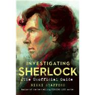 Investigating Sherlock An Unofficial Guide by Stafford, Nikki, 9781770412620