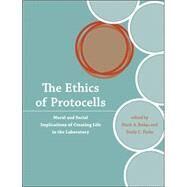 The Ethics of Protocells: Moral and Social Implications of Creating Life in the Laboratory by Bedau, Mark A., 9780262012621