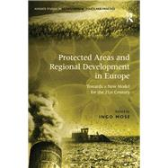 Protected Areas and Regional Development in Europe: Towards a New Model for the 21st Century by Mose,Ingo;Mose,Ingo, 9781138262621