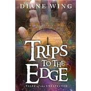Trips to the Edge: Tales of the Unexpected by Wing, Diane, 9781615992621