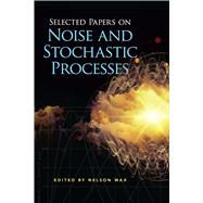 Selected Papers on Noise and Stochastic Processes by Wax, Nelson, 9780486602622