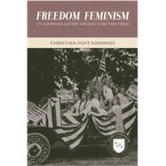 Freedom Feminism: Its Surprising History and Why It Matters Today by Sommers, Christina Hoff, 9780844772622