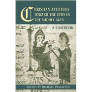 Christian Attitudes Toward the Jews in the Middle Ages: A Casebook by Frassetto,Michael, 9780415542623