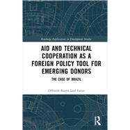 Aid and Technical Cooperation as a Foreign Policy Tool for Emerging Donors: Lessons from Brazil by Farias; DTborah Barros Leal, 9780815362623