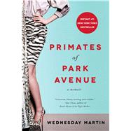 Primates of Park Avenue A Memoir by Martin, Wednesday, 9781476762623