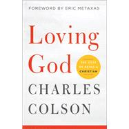 Loving God by Colson, Charles; Metaxas, Eric, 9780310352624