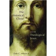 The Historical Christ and the Theological Jesus by Allison, Dale C., Jr., 9780802862624