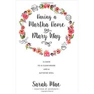 Having a Martha Home the Mary Way by Mae, Sarah, 9781414372624