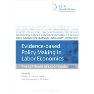 Evidence-based Policy Making in Labor Economics The IZA World of Labor Guide 2016 by , 9781472932624
