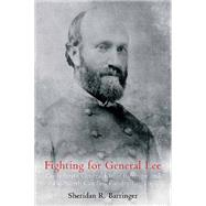 Fighting for General Lee by Barringer, Sheridan R., 9781611212624