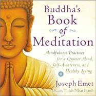 Buddha's Book of Meditation Mindfulness Practices for a Quieter Mind, Self-Awareness, and Healthy Living by Emet, Joseph; Hanh, Thich Nhat, 9780399172625