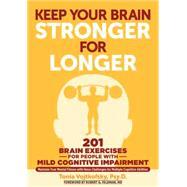 Keep Your Brain Stronger for Longer: 201 Brain Exercises for People With Mild Cognitive Impairment by Vojkofsky, Tonia; Feldman, Robert G., 9781615192625