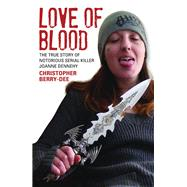 Love of Blood: The True Story of Notorious Serial Killer Joanne Dennehy by Berry-Dee, Christopher, 9781784182625
