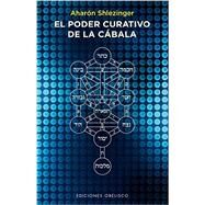 El poder curativo de la cabala / The Healing Power of the Kabbalah by Shlezinger, Aharon, 9788416192625
