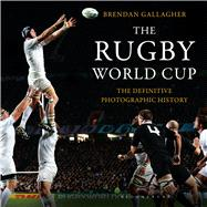 The Rugby World Cup The Definitive Photographic History by Gallagher, Brendan; Woodward, Clive, 9781472912626