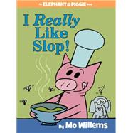 I Really Like Slop! (An Elephant and Piggie Book) by Willems, Mo; Willems, Mo, 9781484722626