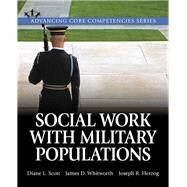 Social Work with Military Populations by Scott, Diane L.; Whitworth, James D.; Herzog, Joseph R., 9780205932627