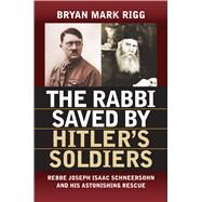 The Rabbi Saved by Hitler's Soldiers by Rigg, Bryan Mark, 9780700622627